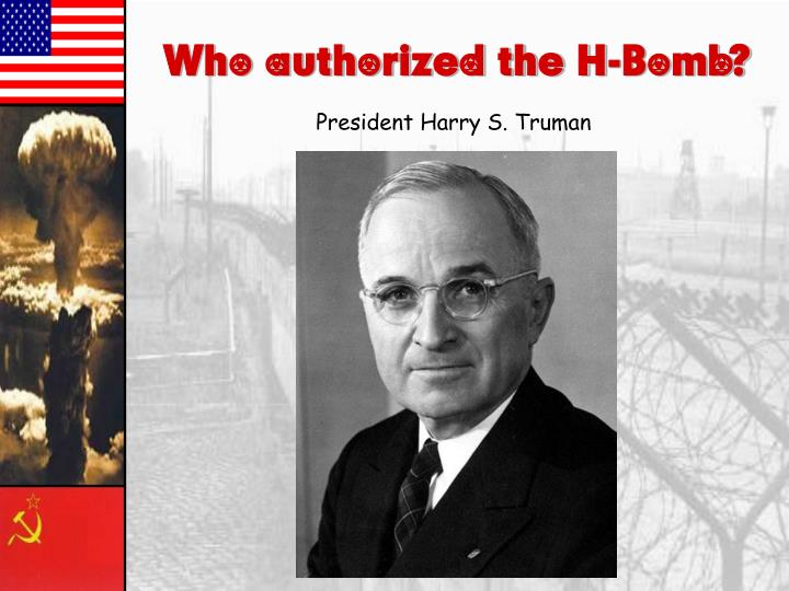 Who authorized the H-Bomb?