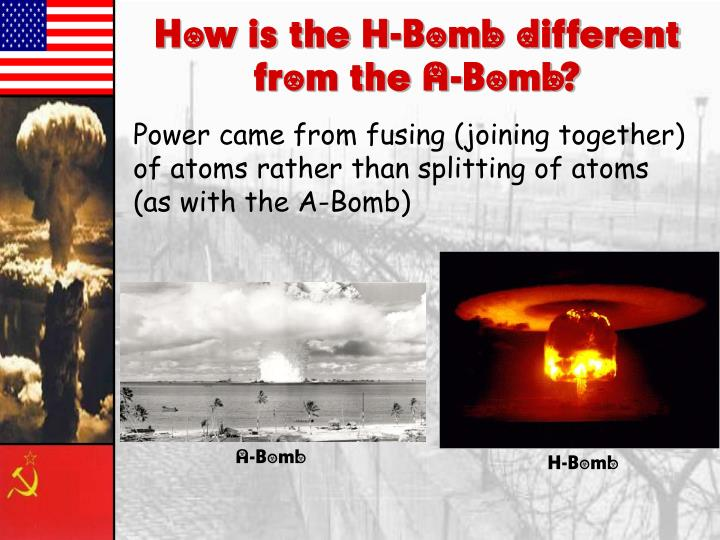 How is the H-Bomb different from the A-Bomb?