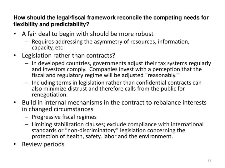 How should the legal/fiscal framework reconcile the competing needs for flexibility and predictability?