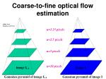 coarse to fine optical flow estimation