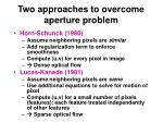 two approaches to overcome aperture problem