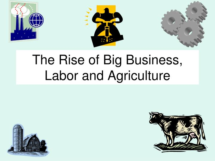 the rise of big business labor and agriculture n.