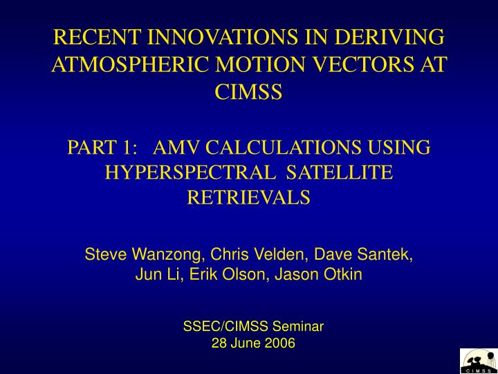 recent innovations in deriving atmospheric motion vectors at cimss n.
