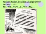 advisory report on global change global warming no big deal have a nice day