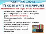 your tool basket it s ok to write in scriptures make them your own so you are lost without them