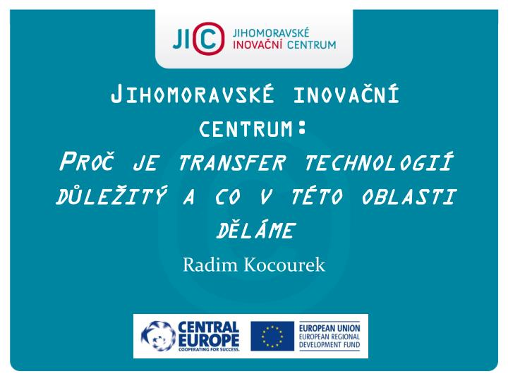 jihomoravsk inova n centrum pro je transfer technologi d le it a co v t to oblasti d l me n.