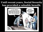 until recent years social security has provided a valuable benefit