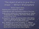 the object of art is to give life a shape william shakesphere