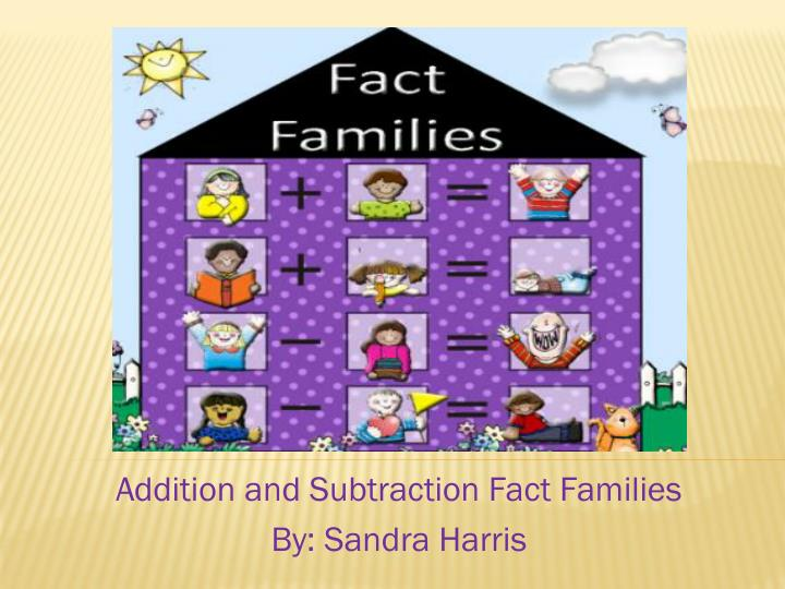 addition and subtraction fact families by sandra harris n.