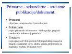 primarne sekundarne terciarne publikacije dokumenti