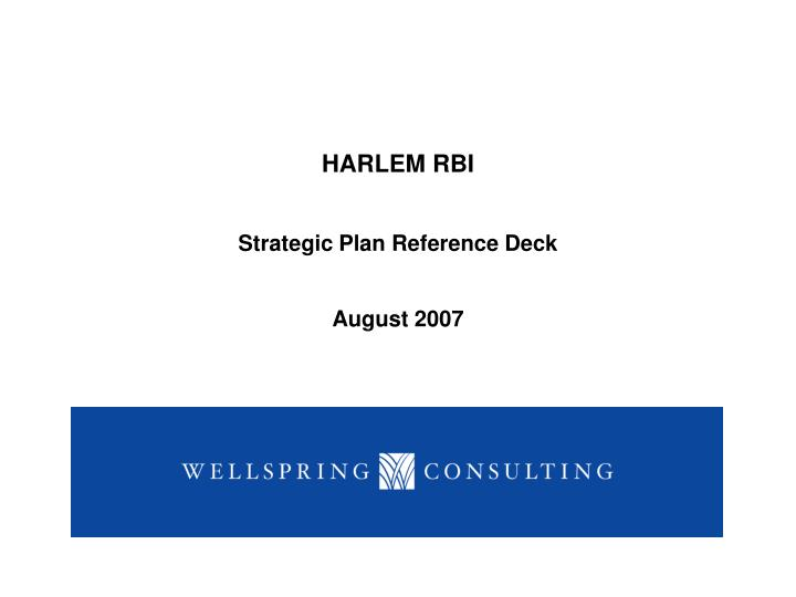 harlem rbi strategic plan reference deck august 2007 n.
