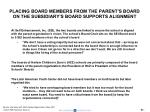 placing board members from the parent s board on the subsidiary s board supports alignment