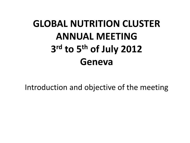 global nutrition cluster annual meeting 3 rd to 5 th of july 2012 geneva n.