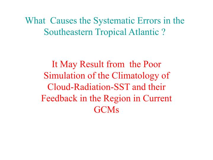 What  Causes the Systematic Errors in the Southeastern Tropical Atlantic ?