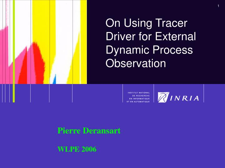 on using tracer driver for external dynamic process observation n.