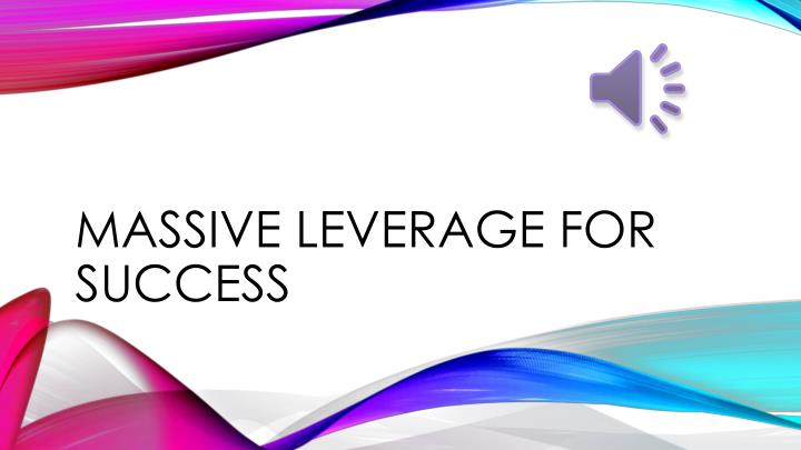 massive leverage for success n.
