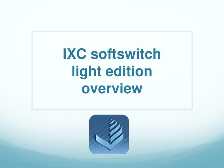 ixc softswitch light edition overview n.