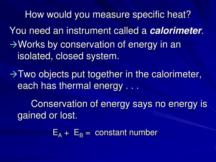 How would you measure specific heat?