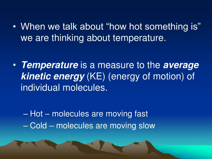 """When we talk about """"how hot something is"""" we are thinking about temperature."""