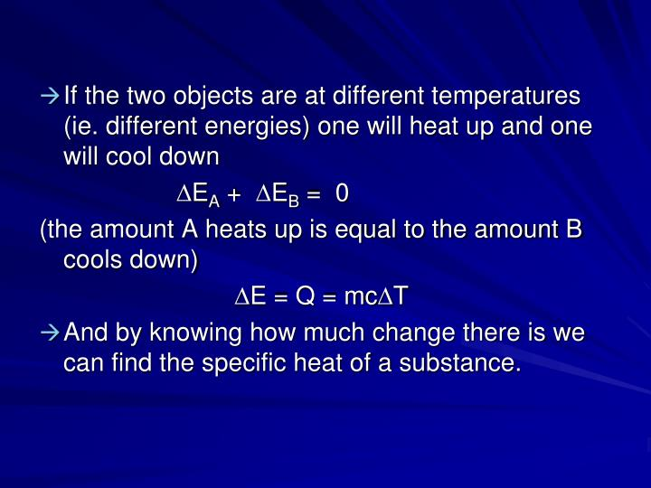 If the two objects are at different temperatures (ie. different energies) one will heat up and one will cool down