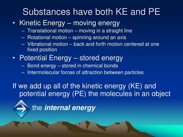 Substances have both KE and PE