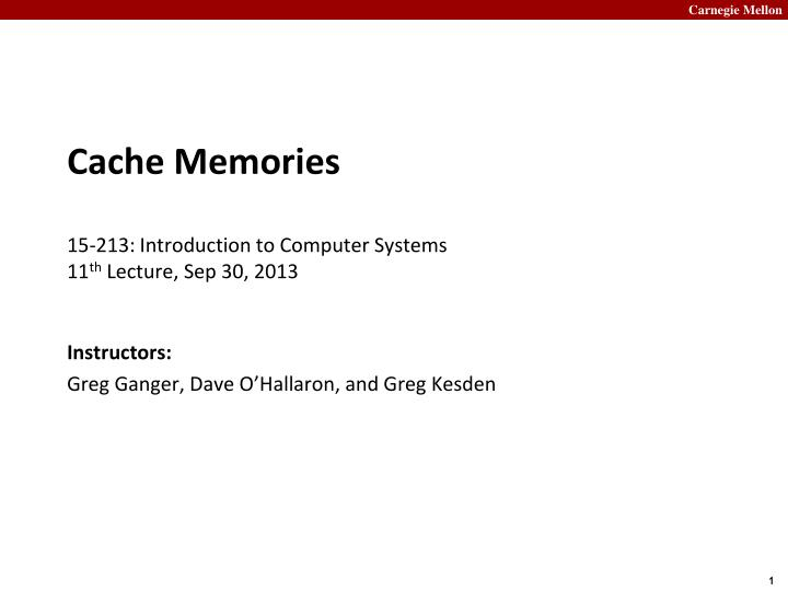 cache memories 15 213 introduction to computer systems 11 th lecture sep 30 2013 n.