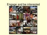 engage and be interested
