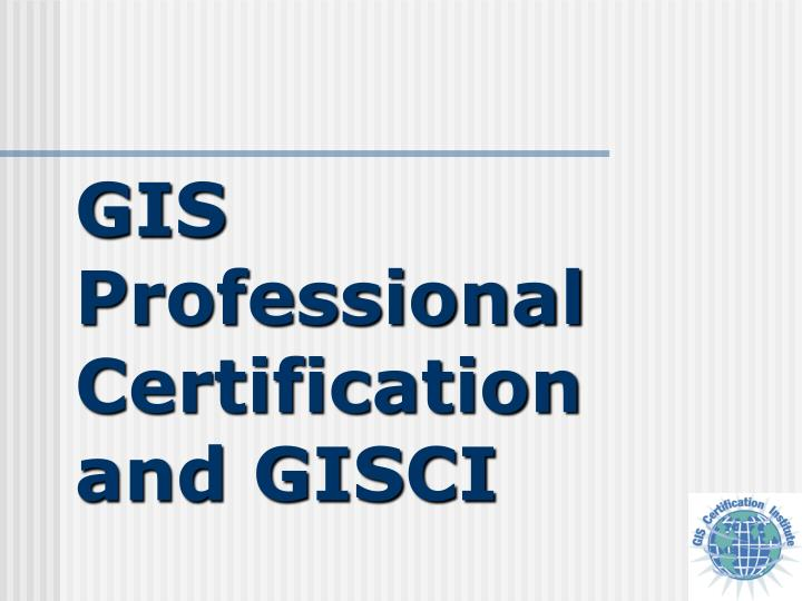 gis professional certification and gisci n.