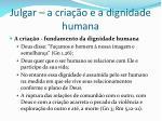julgar a cria o e a dignidade humana