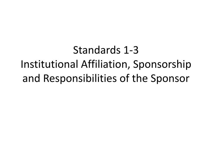 standards 1 3 institutional affiliation sponsorship and responsibilities of the sponsor n.