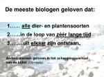 de meeste biologen geloven dat