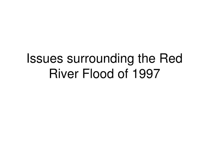 issues surrounding the red river flood of 1997 n.