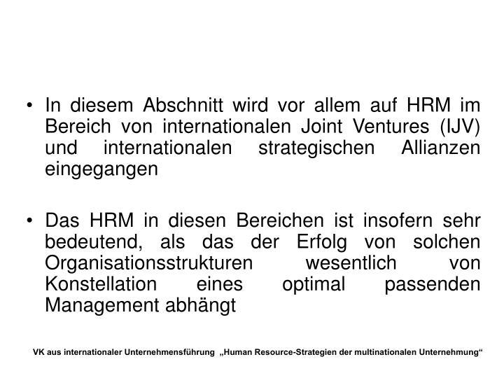 In diesem Abschnitt wird vor allem auf HRM im Bereich von internationalen Joint Ventures (IJV) und internationalen strategischen Allianzen eingegangen