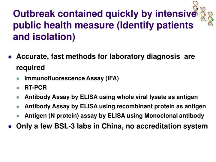 Outbreak contained quickly by intensive public health measure (Identify patients and isolation)