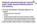 outbreak contained quickly by intensive public health measure identify patients and isolation