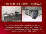 hoe is de top secret ii gebouwd1