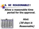 6 be reasonable