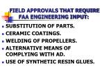 field approvals that require faa engineering input