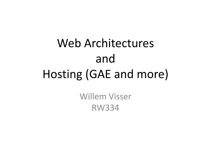 web architectures and hosting gae and more n.