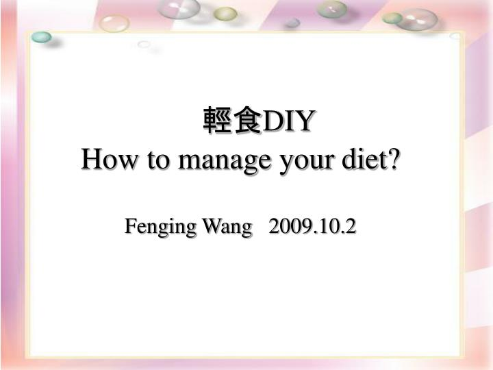 diy how to manage your diet fenging wang 2009 10 2 n.