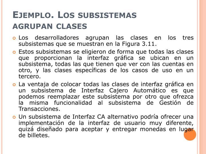Ejemplo. Los subsistemas agrupan clases