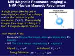 mri magnetic resonance imaging nmr nuclear magnetic resonance