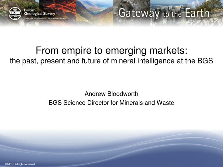 from empire to emerging markets the past present and future of mineral intelligence at the bgs n.
