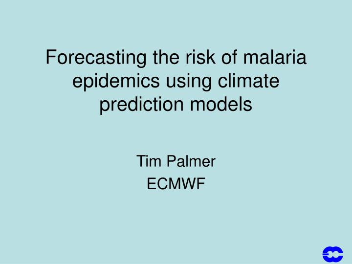 forecasting the risk of malaria epidemics using climate prediction models n.