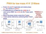 pwa for low mass k k s wave