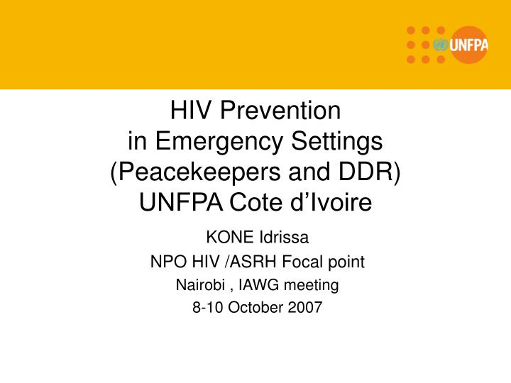 hiv prevention in emergency settings peacekeepers and ddr unfpa cote d ivoire n.