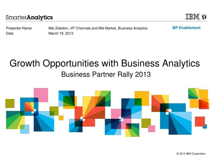 presenter name mel zeledon vp channels and mid market business analytics date march 19 2013 n.