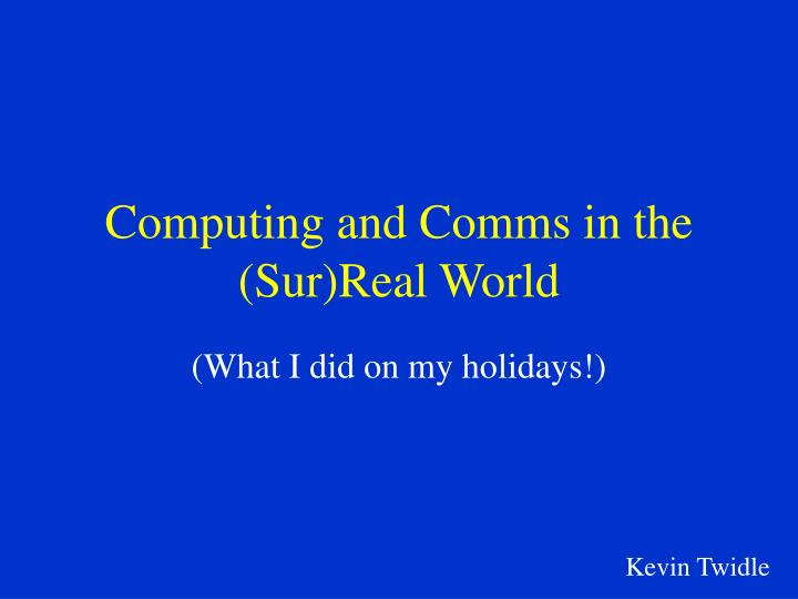 computing and comms in the sur real world n.