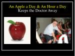 an apple a day an hour a day keeps the doctor away