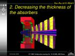 2 decreasing the thickness of the absorbers